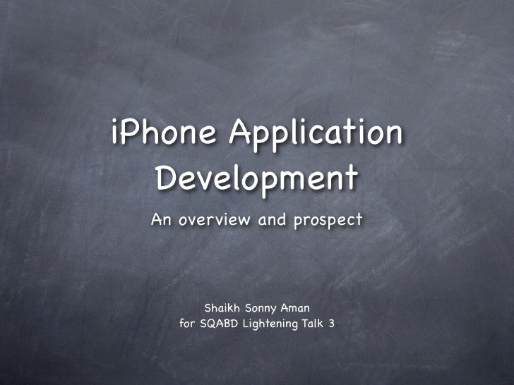 iPhone Application    Development   An overview and prospect              Shaikh Sonny Aman      for SQABD Lightening Talk...
