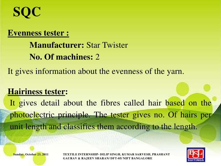 SQCEvenness tester :     Manufacturer: Star Twister     No. Of machines: 2It gives information about the evenness of the y...
