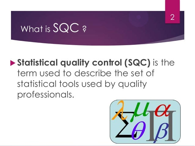 research paper on sqc To be successful in today's global marketplace, companies need to have a constant eye on the quality of their products and services quality control utilizes tools from both descriptive statistics and inferential statistics in the continuing pursuit of quality quality control charts are a family of simple graphing procedures that.