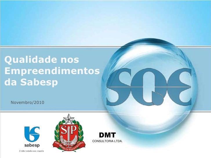 Qualidade nosEmpreendimentosda Sabesp Novembro/2010                    DMT                 CONSULTORIA LTDA.