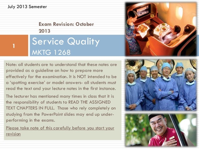 Exam Revision: October 2013 Service Quality MKTG 1268 1 July 2013 Semester Note: all students are to understand that these...
