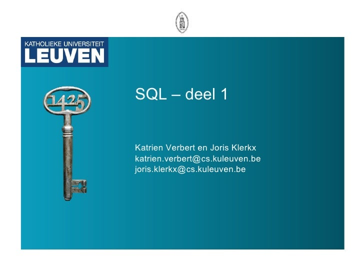 SQL – deel 1   Katrien Verbert katrien.verbert@cs.kuleuven.be