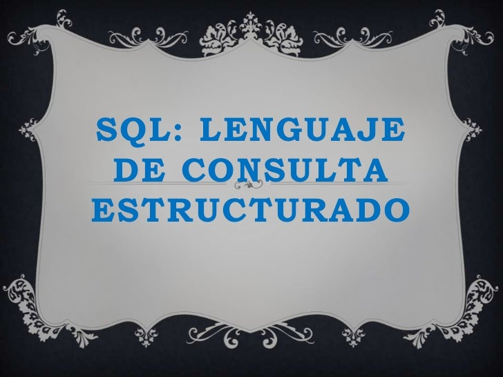 SQL: LENGUAJE DE CONSULTAESTRUCTURADO