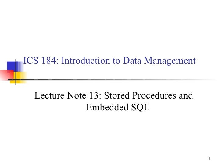 ICS 184: Introduction to Data Management Lecture Note 13: Stored Procedures and Embedded SQL
