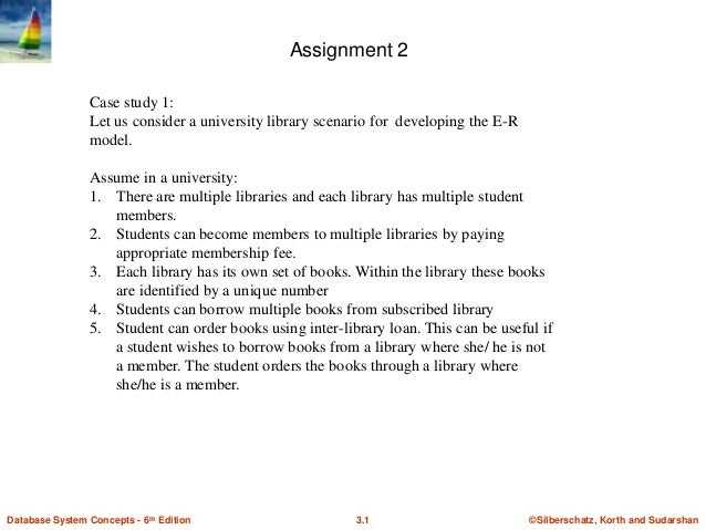 Assignment 2 Case study 1: Let us consider a university library scenario for developing the E-R model.  Assume in a univer...