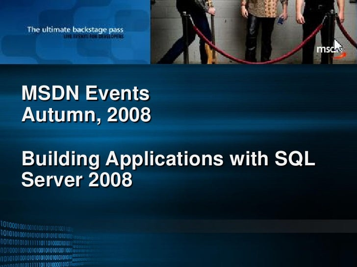 MSDN Events Autumn, 2008  Building Applications with SQL Server 2008