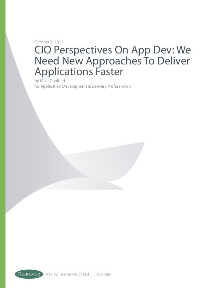 October 6, 2011CIO Perspectives On App Dev: WeNeed New Approaches To DeliverApplications Fasterby Mike Gualtierifor Applic...