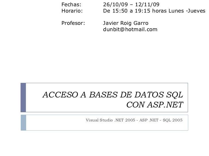 Fechas:             26/10/09 – 12/11/09    Horario:            De 15:50 a 19:15 horas Lunes -Jueves     Profesor:         ...
