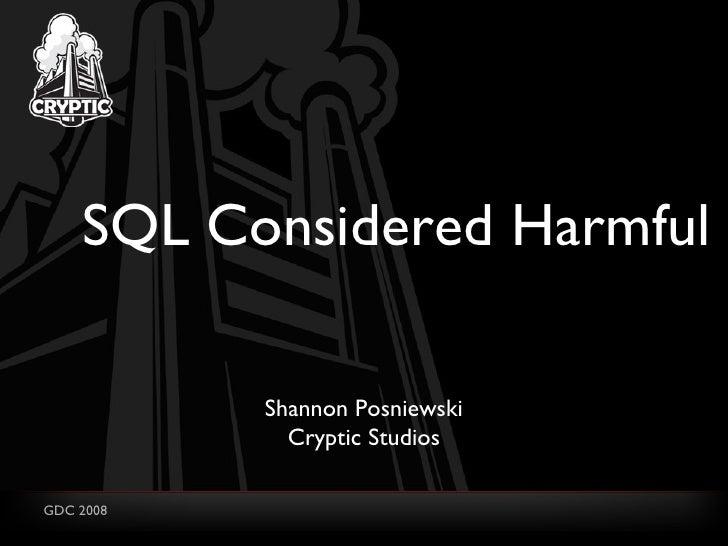 SQL Considered Harmful Shannon Posniewski Cryptic Studios