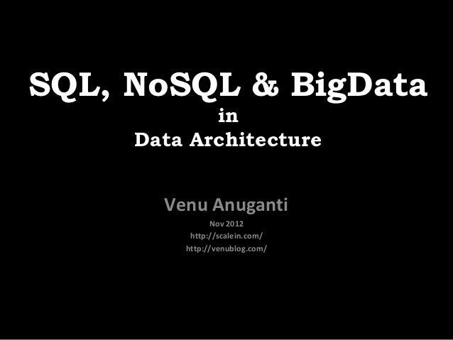SQL, NoSQL & BigData            in     Data Architecture       Venu Anuganti               Nov 2012          http://scalei...