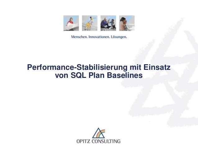 Performance-Stabilisierung mit Einsatz von SQL Plan Baselines  Performance-Stabilisierung mit Einsatz von SQL Plan Baselin...