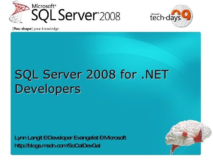 SQL Server 2008 for .NET Developers <ul><li>Lynn Langit – Developer Evangelist – Microsoft </li></ul><ul><li>http://blogs....