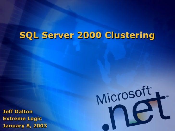 SQL Server 2000 Clustering Jeff Dalton Extreme Logic January 8, 2003