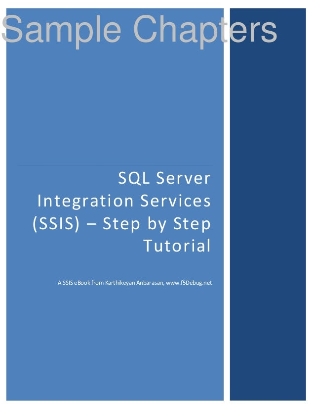 Sample Chapters            SQL Server  Integration Services (SSIS) – Step by Step              Tutorial    A SSIS eBook fr...