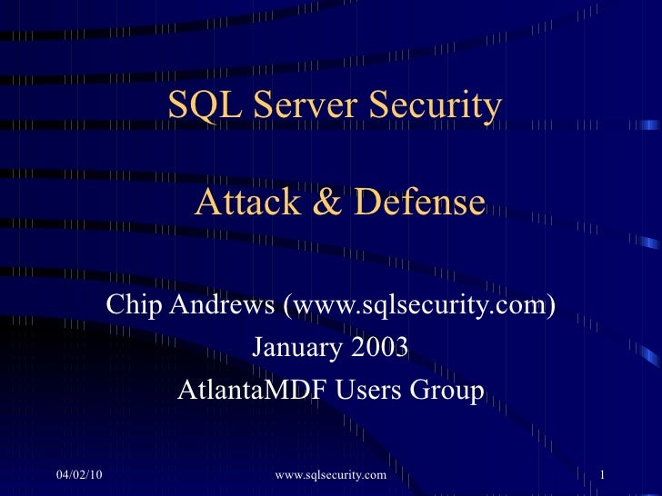 SQL Server Security  Attack & Defense Chip Andrews (www.sqlsecurity.com) January 2003 AtlantaMDF Users Group