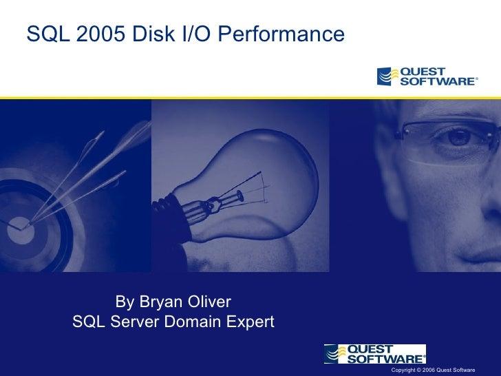 SQL 2005 Disk I/O Performance By Bryan Oliver SQL Server Domain Expert