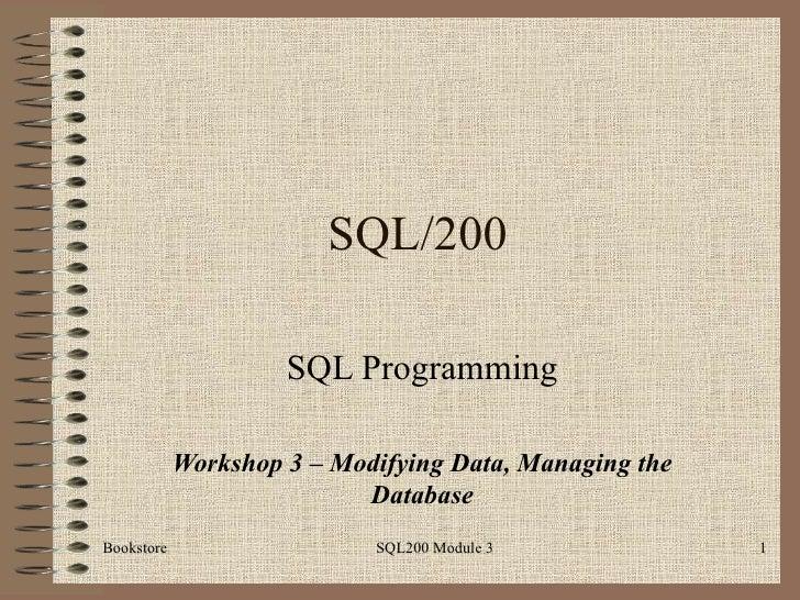 SQL/200                       SQL Programming              Workshop 3 – Modifying Data, Managing the                      ...