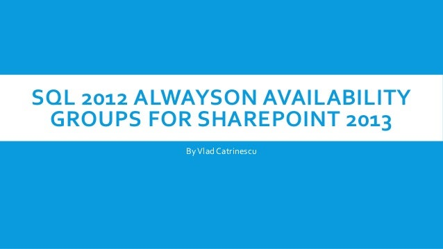 SQL 2012 ALWAYSON AVAILABILITY GROUPS FOR SHAREPOINT 2013 ByVlad Catrinescu