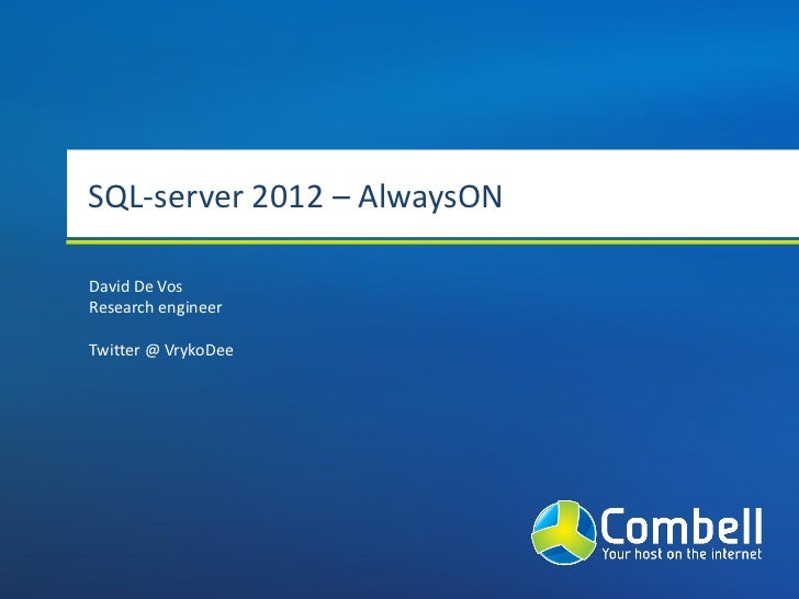 SQL-server 2012 – AlwaysONDavid De VosResearch engineerTwitter @ VrykoDee