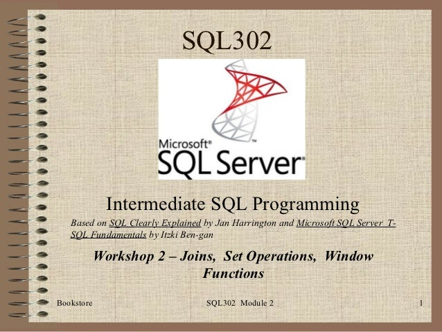 SQL302              Intermediate SQL Programming   Based on SQL Clearly Explained by Jan Harrington and Microsoft SQL Serv...