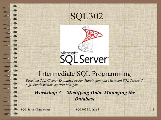SQL302            Intermediate SQL Programming   Based on SQL Clearly Explained by Jan Harrington and Microsoft SQL Server...