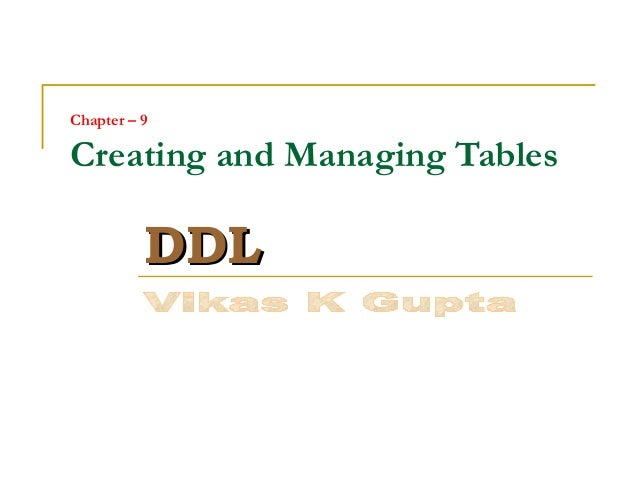 Chapter – 9  Creating and Managing Tables  DDL