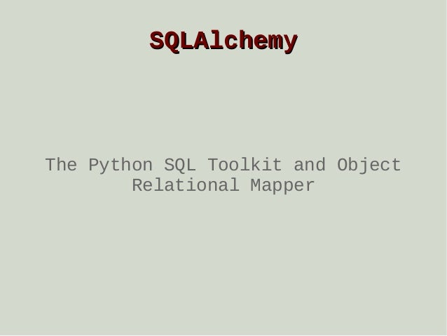 SQLAlchemy  The Python SQL Toolkit and Object Relational Mapper