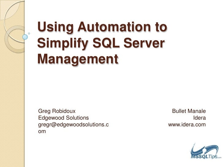 Using Automation to Simplify SQL Server Management <br />Greg RobidouxEdgewood Solutionsgregr@edgewoodsolutions.com<br />B...