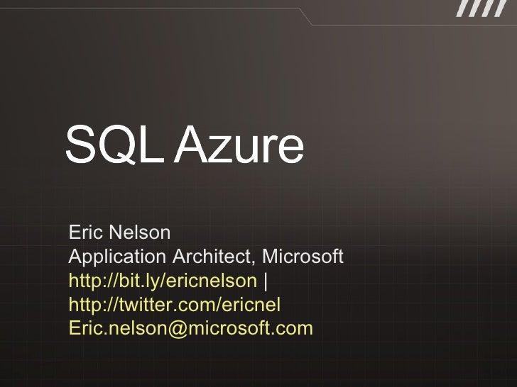 Eric Nelson Application Architect, Microsoft  http://bit.ly/ericnelson     http://twitter.com/ericnel   [email_address]
