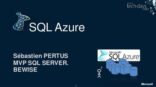 1 SQL Azure Sébastien PERTUS MVP SQL SERVER. BEWISE ?