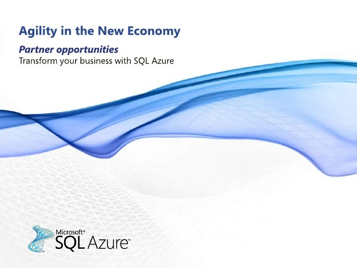 Agility in the New Economy<br />Partner opportunities <br />Transform your business with SQL Azure<br />