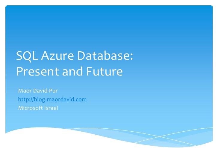 SQL Azure Database: Present andFuture<br />Maor David-Pur<br />http://blog.maordavid.com<br />Microsoft Israel<br />