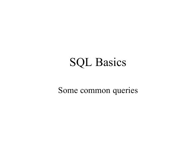SQL Basics Some common queries