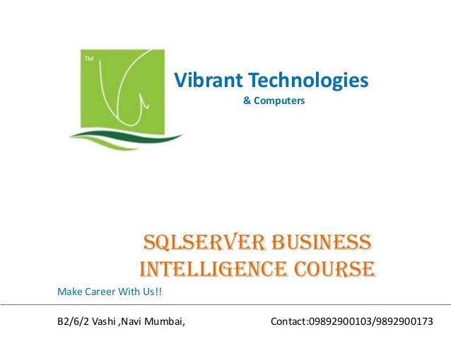 Vibrant Technologies & Computers Sqlserver business intelligence COURSE Make Career With Us!! B2/6/2 Vashi ,Navi Mumbai, C...