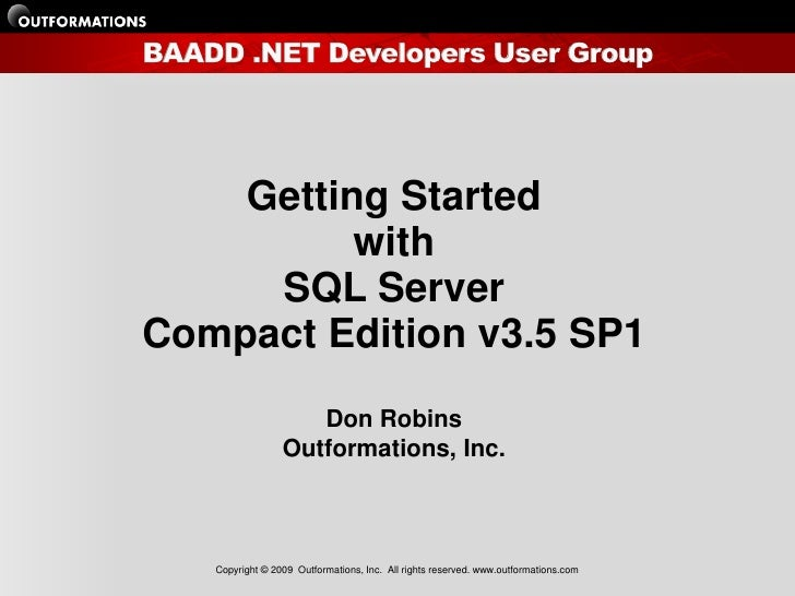 Getting Started           with      SQL Server Compact Edition v3.5 SP1                     Don Robins                  Ou...