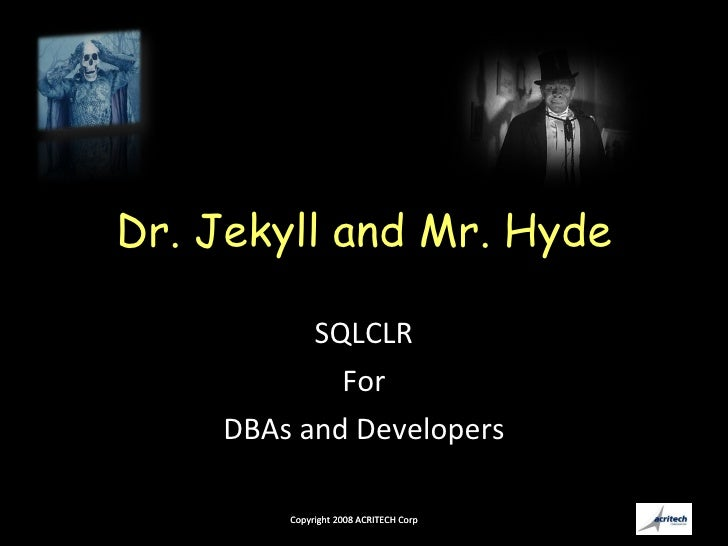 Dr. Jekyll and Mr. Hyde SQLCLR For DBAs and Developers