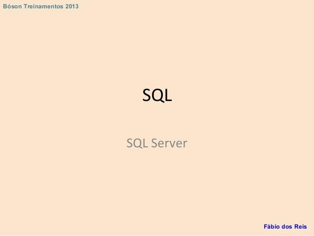 SQL SQL Server Fábio dos Reis Bóson Treinamentos 2013