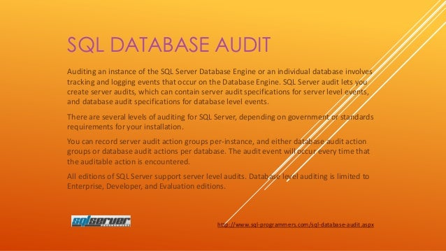 SQL DATABASE AUDIT Auditing an instance of the SQL Server Database Engine or an individual database involves tracking and ...