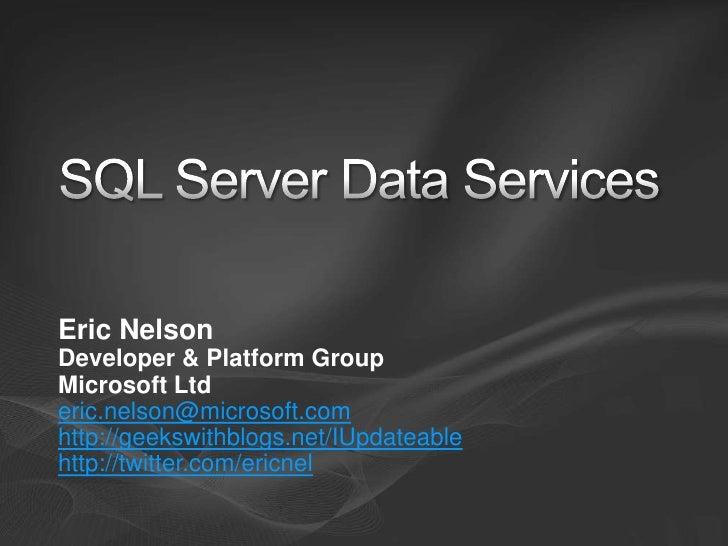 Eric Nelson Developer & Platform Group Microsoft Ltd eric.nelson@microsoft.com http://geekswithblogs.net/IUpdateable http:...