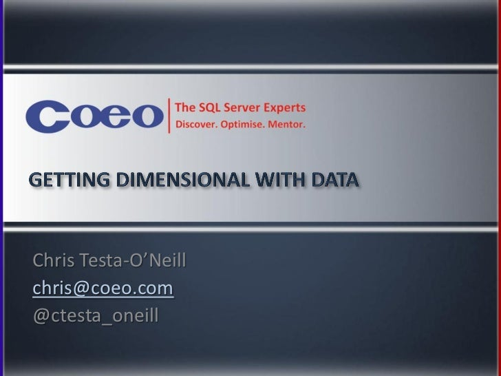 SQL DAY 2012   DEV Track   Session 8 - Getting Dimension with Data by C.Tecta-O'Neill