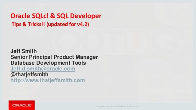 Copyright © 2016, Oracle and/or its affiliates. All rights reserved. | Oracle SQLcl & SQL Developer Tips & Tricks!! (updat...