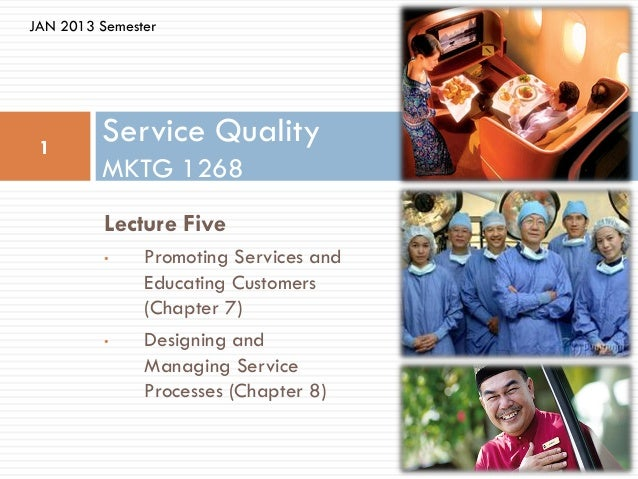 JAN 2013 Semester 1         Service Quality         MKTG 1268          Lecture Five          •    Promoting Services and  ...