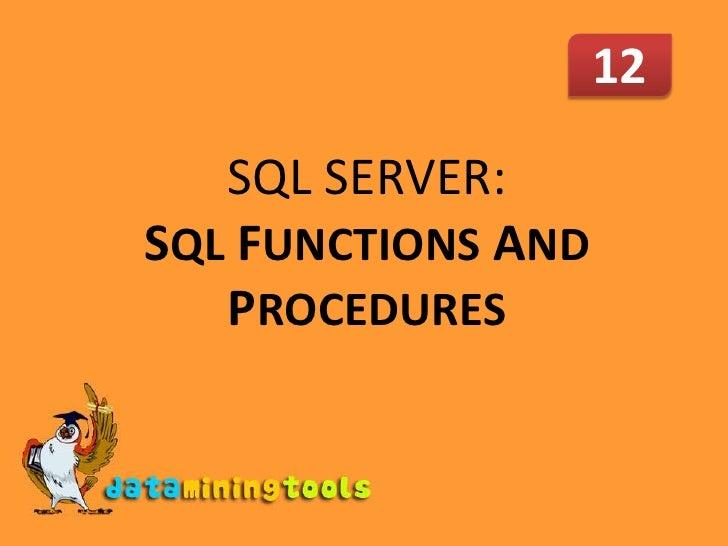12<br />SQL SERVER: SQLFUNCTIONS AND PROCEDURES<br />
