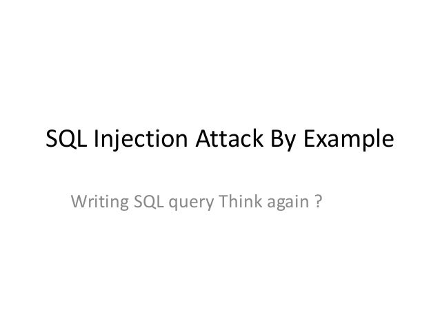SQL Injection Attack By Example Writing SQL query Think again ?