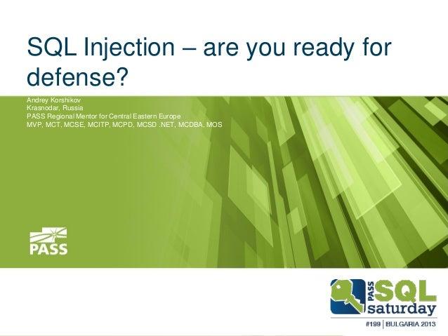 SQL Injection – are you ready for defense? Andrey Korshikov Krasnodar, Russia PASS Regional Mentor for Central Eastern Eur...