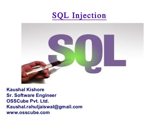 SQL InjectionKaushal KishoreSr. Software EngineerOSSCube Pvt. Ltd.Kaushal.rahuljaiswal@gmail.comwww.osscube.com