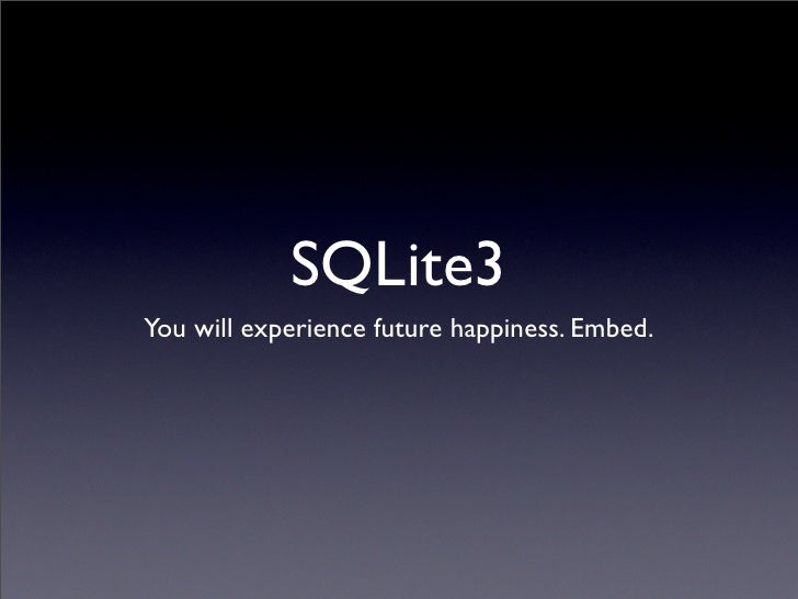 SQLite3 You will experience future happiness. Embed.