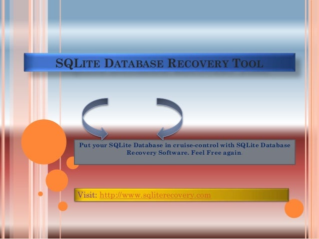 SQLITE DATABASE RECOVERY TOOL  Put your SQLite Database in cruise-control with SQLite Database Recovery Software. Feel Fre...