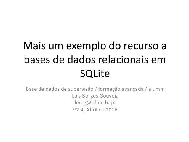 Mais um exemplo do recurso a bases de dados relacionais em SQLite Base de dados de supervisão / formação avançada / alumni...