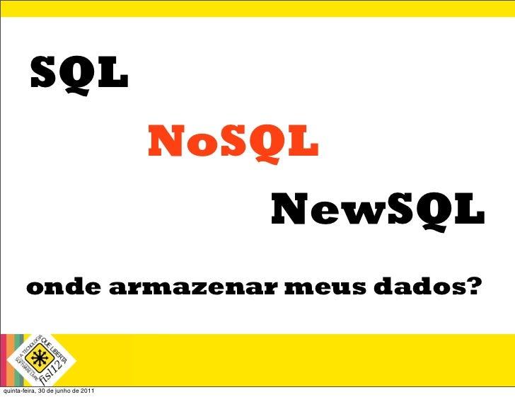 SQL                                    NoSQL                                       NewSQL       onde armazenar meus dados?...